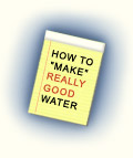 How to Make Really Good Water