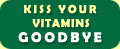 Kiss Your Vitamins Goodbye
